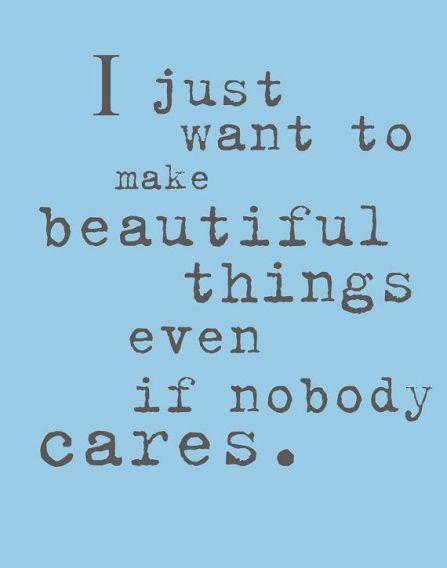 4335e48ec85ca7fb90086dc61c310ca1--creative-people-quotes-nobody-cares-quotes