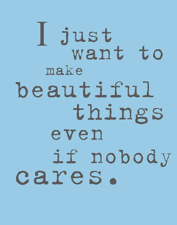 4335e48ec85ca7fb90086dc61c310ca1--creative-people-quotes-nobody-cares-quotes