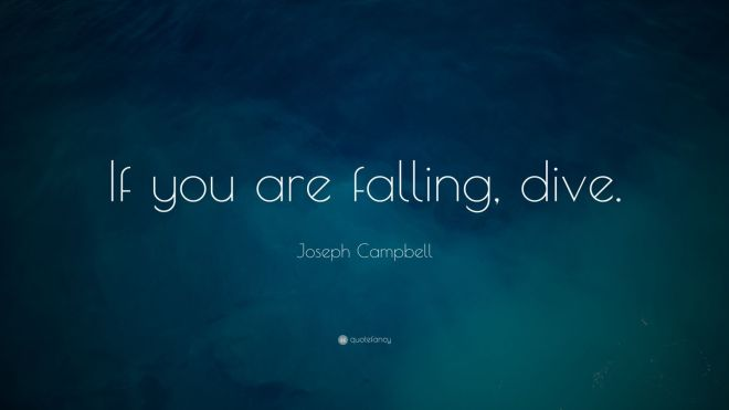 8985-Joseph-Campbell-Quote-If-you-are-falling-dive