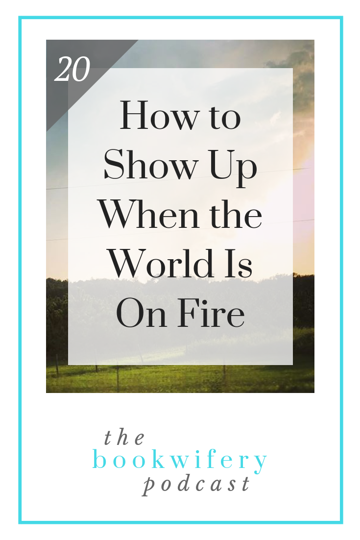 How+to+Show+Up+When+the+World+Is+On+Fire.png