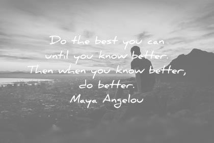 maya-angelou-quotes-do-the-best-you-can-until-you-know-better-then-when-you-know-better-do-better-wisdom-quotes